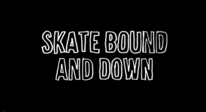 skatebound and down
